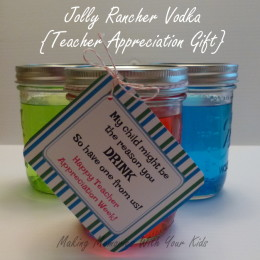 Jolly Rancher Vodka 'Cause That's Really What Teachers Want {Teacher Appreciation}